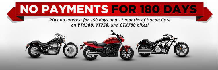 Take advantage of no payments for 180 days, plus no interest for 150 days and 12 months of Honda Care on VT1300, VT750, and CTX700 bikes!