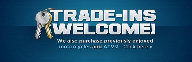 Trade-ins are welcome! We also purchase previously enjoyed motorcycles and ATVs!