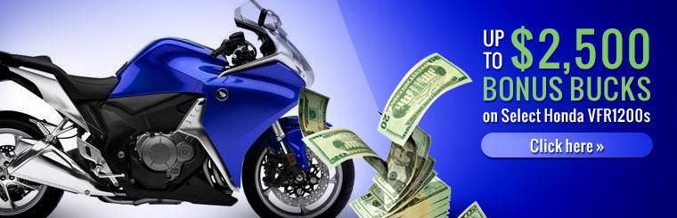Up to $2,500 Bonus Bucks on select Honda VFR1200s. Click here for details.
