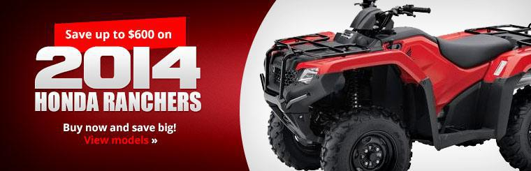 Save up to $600 on 2014 Honda Ranchers. Click here to check them out.