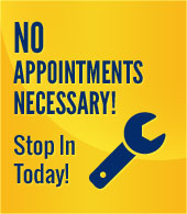 No Appointments Necessary! Stop In Today!
