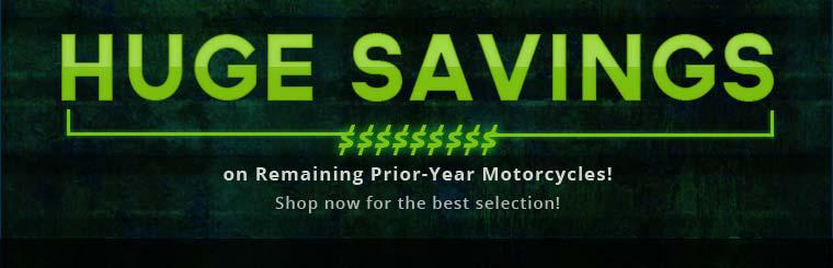 Take advantage of huge savings on remaining prior-year motorcycles! Shop now for the best selection!