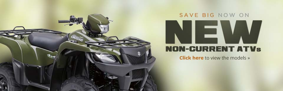 Save big now on new non-current ATVs! Click here to view the models.