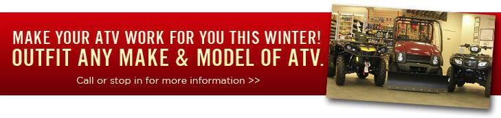 Make your ATV work for you this winter! Outfit any make & model of ATV. Call or stop in for more information.