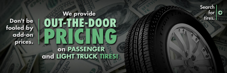 We provide out-the-door pricing on passenger and light truck tires! Click here to search for tires.