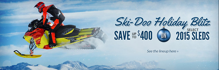 Ski-Doo Holiday Blitz: Select 2015 sleds are up to $400 off! Click here to see the lineup.