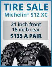 Tire sale: Michelin®  S12 XC - 21 inch front, 18 inch rear - $135 a pair.