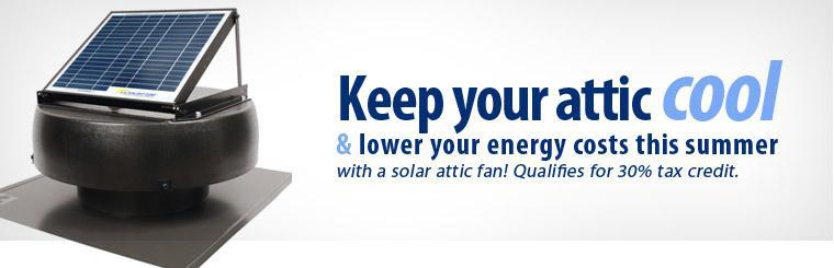 Lower your energy costs this summer with a solar attic fan!