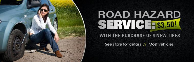 Get road hazard service for just $3.50 with the purchase of 4 new tires! See store for details.