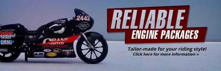 We have reliable engine packages tailor-made for your riding style! Click here for details.