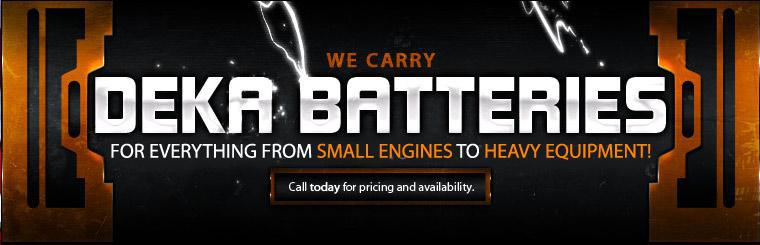 We carry Deka Batteries for everything from small engines to heavy equipment!
