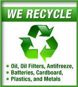 We Recycle Oil, Oil Filters, Antifreeze, Batteries, Cardboard, Plastic and Metals.