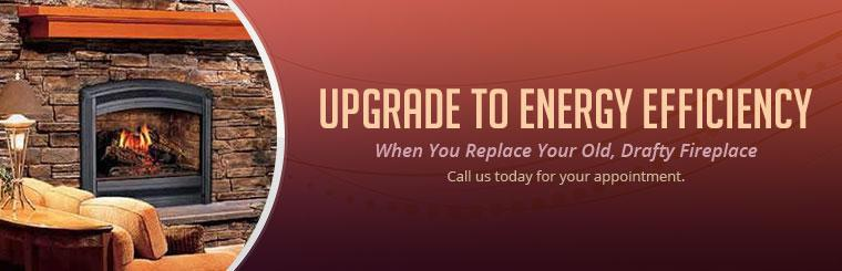 Upgrade to energy efficiency when you replace your old, drafty fireplace! Call us today for your appointment.