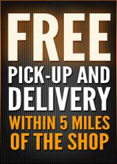 Free pick-up and delivery within 5 miles of the shop.