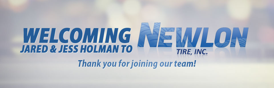 Welcoming Jared & Jess Holman to Newlon Tire: Thank you for joining our team! Click here to contact us.
