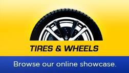 Tires & Wheels: Browse our online showcase.