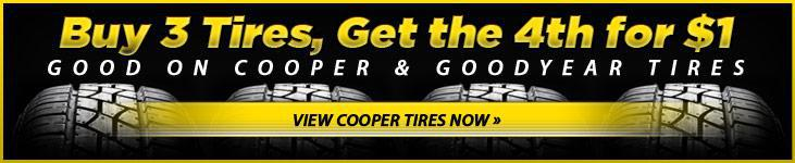 Buy 3 Tires, Get the 4th for $1. Good on Cooper & Goodyear Tires.