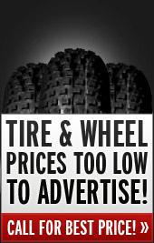 Tire & wheel prices too low to advertise! Call for best price!