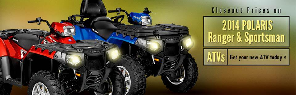 Closeout Prices on 2014 Polaris Ranger and Sportsman Units: Get your new ATV today!