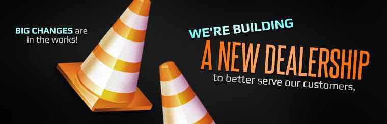 Big changes are in the works! We're building a new dealership to better serve our customers.