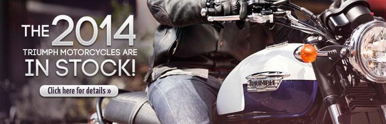 The 2014 Triumph motorcycles are in stock! Click here for details.