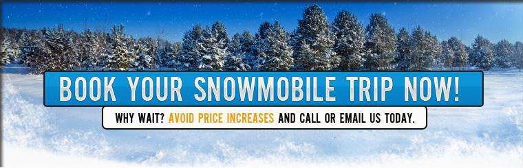Avoid price increases and book your snowmobile trip now!.