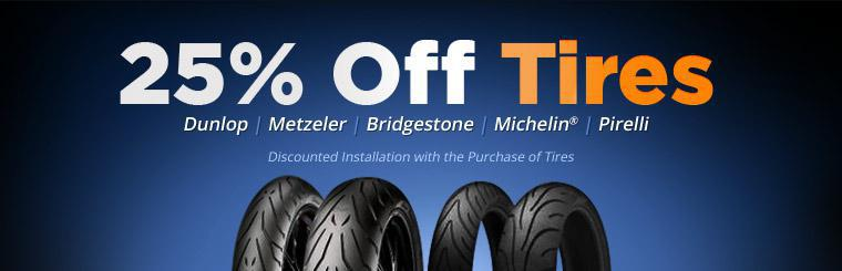 Get 25% off Dunlop, Metzeler, Bridgestone, Michelin®, and Pirelli tires!
