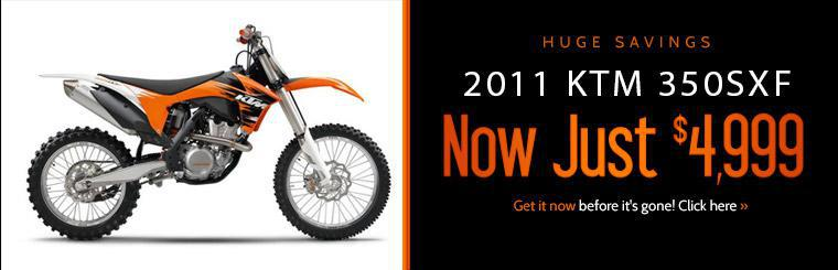 Huge Savings: The 2011 KTM 350SXF is now just $4,999! Click here for details.