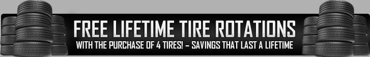Free Lifetime Tire Rotations with the purchase of 4 tires - savings that last a lifetime!