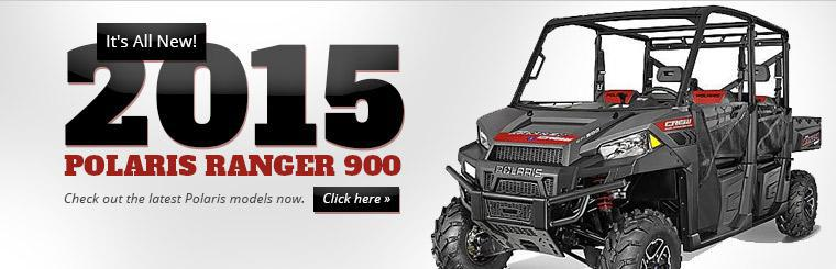 Click here to check out the latest Polaris models including the all-new 2015 Polaris Ranger 900.