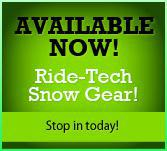 Available Now! Ride-Tech Snow Gear! Stop in today!