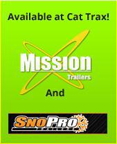 Available at Cat Trax! Mission Trailers and SnoPro Trailers.