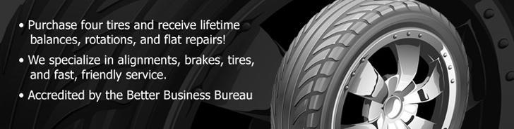 Purchase four tires and receive lifetime balances, rotations, and flat repairs! We specialize in alignments, brakes, tires, and fast, friendly service. Accredited by the Better Business Bureau.