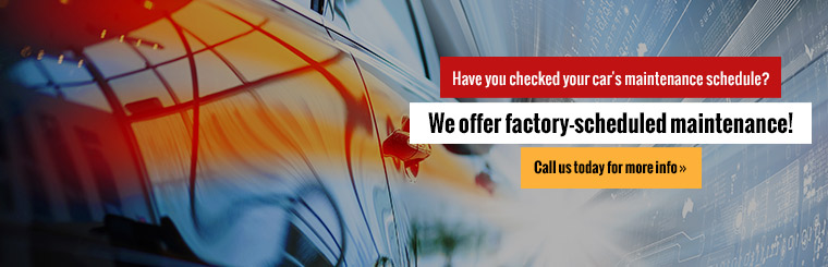 Have you checked your car's maintenance schedule? We offer factory-scheduled maintenance! Call us today for more information.