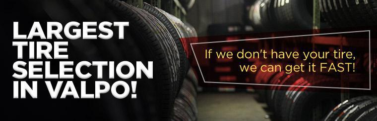 We have the largest tire selection in Valpo! If we don't have your tire, we can get it FAST! Click here to shop online.