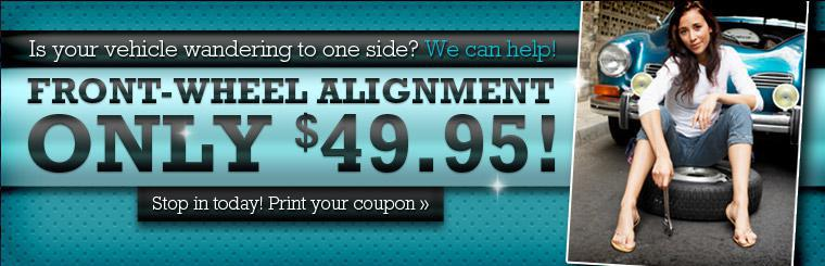 Is your vehicle wandering to one side? We can help! Get a front-wheel alignment for only $49.95! Stop in today! Click here for a coupon.