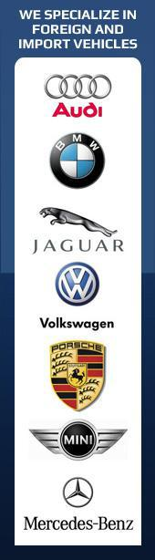 We specialize in foreign and import vehicles. Audi, BMW, Jaguar, Volkswagen, Porsche, Mini Cooper and Mercedes.