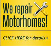 We repair Motorhomes! Click here for details »