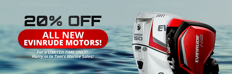 Get 20% off all new Evinrude motors for a limited time only! Hurry in to Tom's Marine Sales!