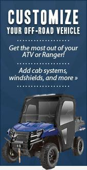 Customize your Off-Road Vehicle! Get the most out of your ATV or Ranger! Add cab systems, windshields, and more! »