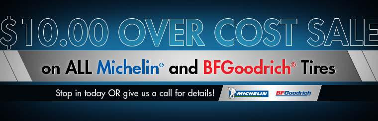 $10.00 Over Cost Sale on ALL Michelin® and BFGoodrich® Tires: Stop in today or give us a call for details!