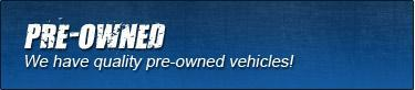 Pre-Owned: We have quality pre-owned vehicles!