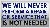 We will never perform a repair or service that is not needed