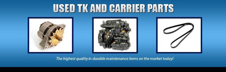 Used TK and Carrier Parts. The highest quality in durable maintenance items on the market today!