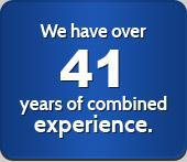 We have over 41 years of combined experience.