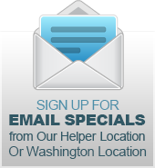 Sign up for Email Specials from Our Helper Location Or Washington Location.