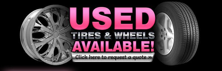 Used tires and wheels are available! Click here to request a quote.