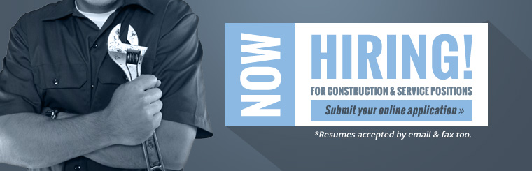 We are now hiring for construction and service positions! Submit your online application.