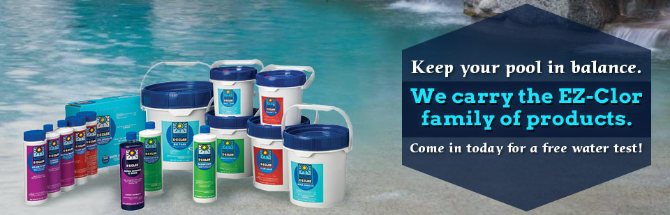 Keep your pool in balance. We carry the EZ-Clor family of products. Come in today for a free water test!