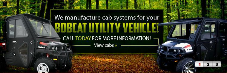 We carry cab systems for your Bobcat Utility Vehicle! Call today for more information! Click here to view cabs.